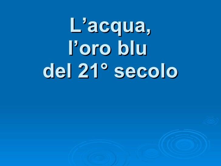 L'Acqua, Loro Blu