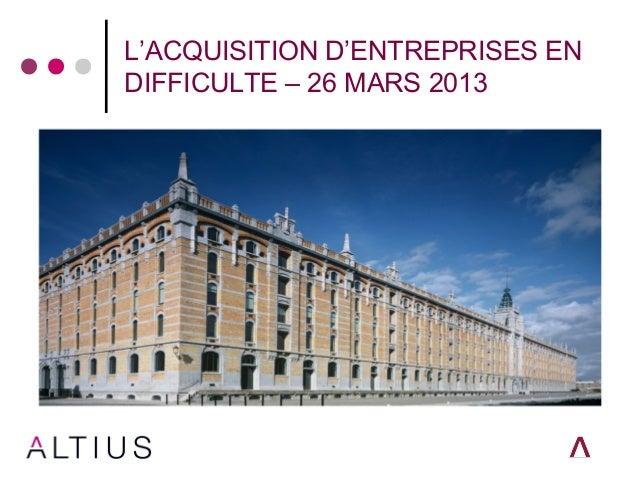 L'ACQUISITION D'ENTREPRISES ENDIFFICULTE – 26 MARS 2013