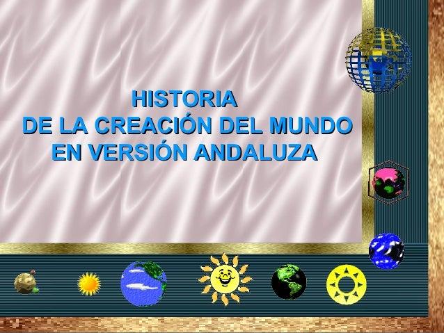 HISTORIAHISTORIADE LA CREACIÓN DEL MUNDODE LA CREACIÓN DEL MUNDOEN VERSIÓN ANDALUZAEN VERSIÓN ANDALUZA