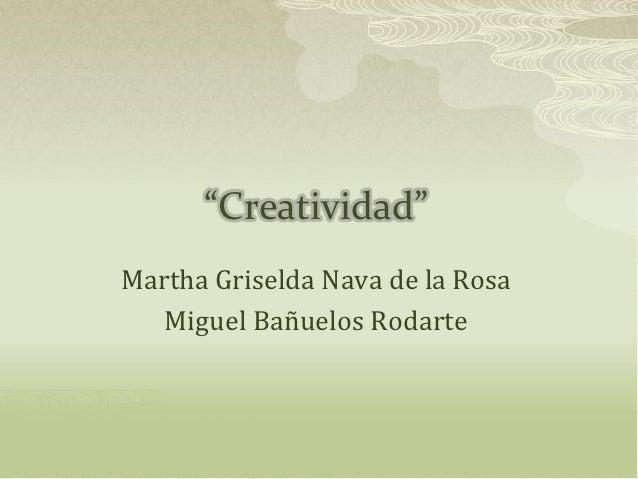"""""""Creatividad""""Martha Griselda Nava de la Rosa   Miguel Bañuelos Rodarte"""
