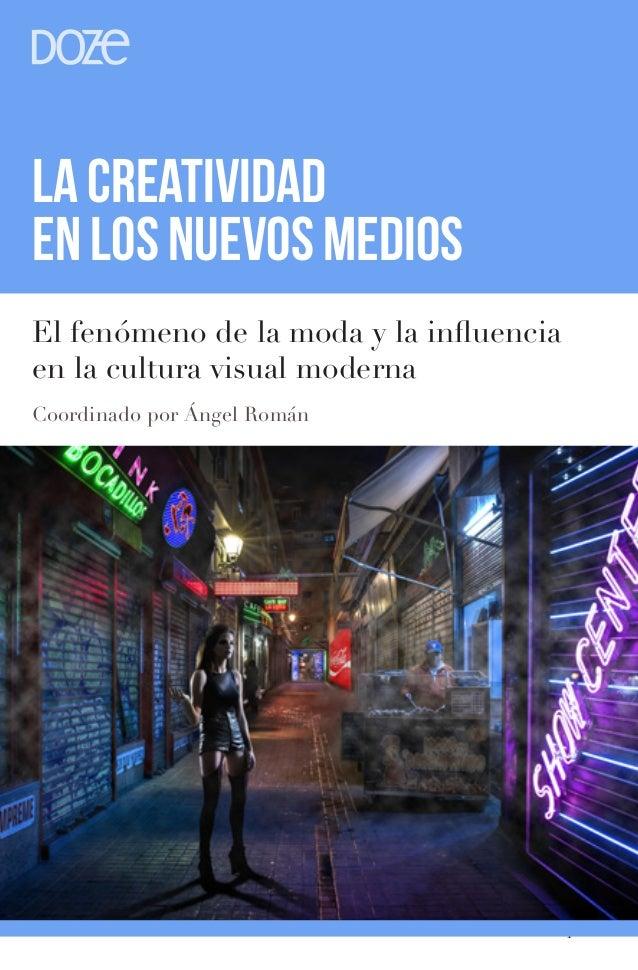 1 LA CREATIVIDAD EN LOS NUEVOS MEDIOS Coordinado por Ángel Román El fenómeno de la moda y la influencia en la cultura visu...