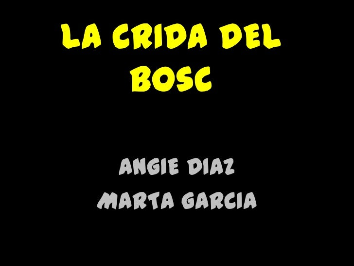 LA CRIDA DEL BOsc<br />ANGIE DIAZ <br />MARTA GARCIA<br />
