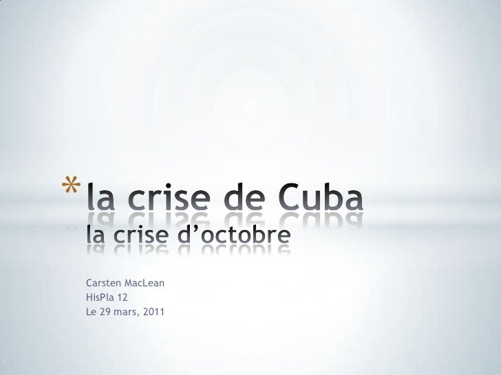 Carsten MacLean<br />HisPla 12<br />Le 29 mars, 2011<br />la crise de Cubala crise d'octobre<br />