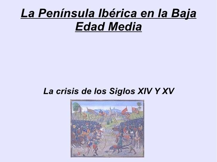 La Península Ibérica en la Baja Edad Media La crisis de los Siglos XIV Y XV
