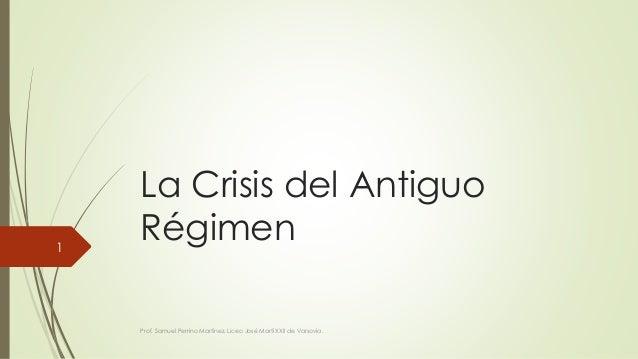 La Crisis del Antiguo Régimen Prof. Samuel Perrino Martínez. Liceo José Martí XXII de Varsovia. 1