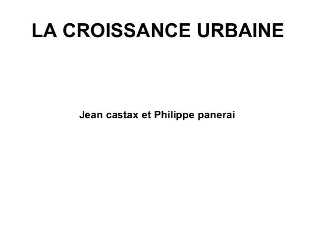 LA CROISSANCE URBAINEJean castax et Philippe panerai