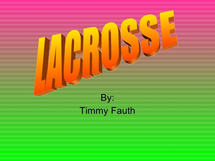 By: Timmy Fauth LACROSSE