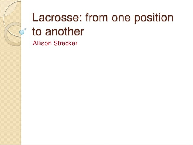 Lacrosse: from one position to another Allison Strecker
