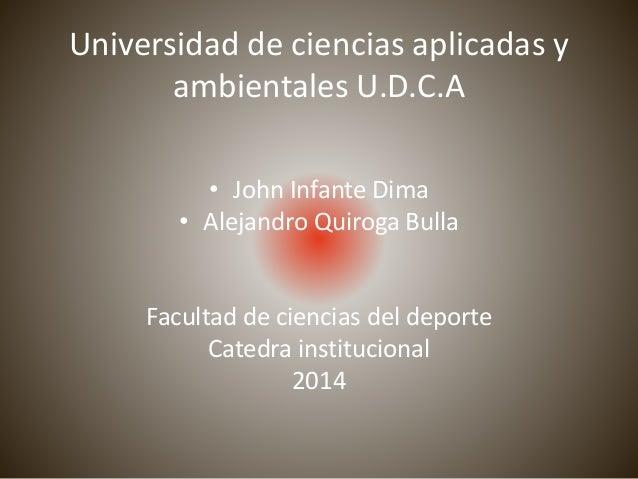 Universidad de ciencias aplicadas y  ambientales U.D.C.A  • John Infante Dima  • Alejandro Quiroga Bulla  Facultad de cien...