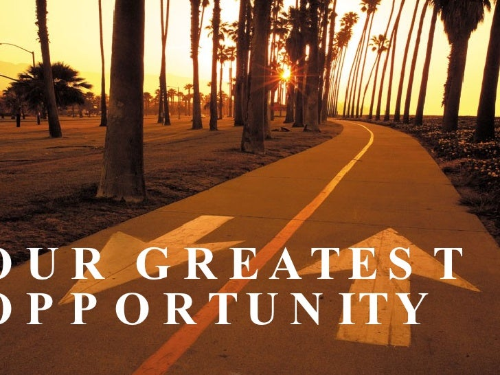 OUR GREATEST OPPORTUNITY