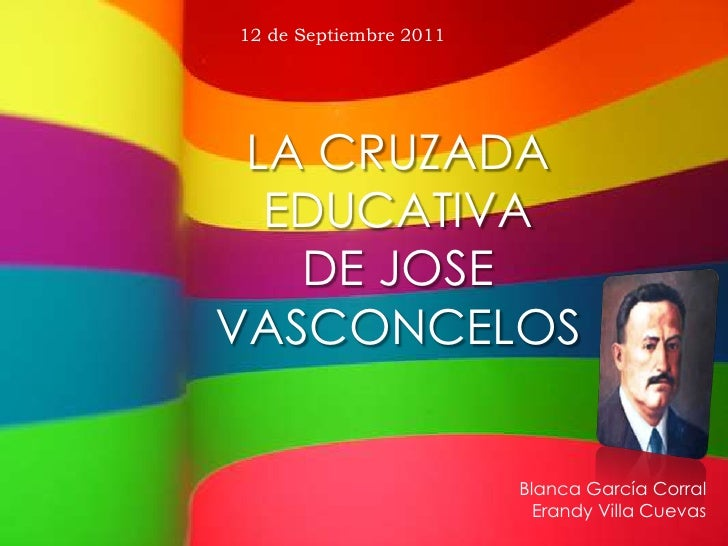 12 de Septiembre 2011 LA CRUZADA  EDUCATIVA   DE JOSEVASCONCELOS                        Blanca García Corral              ...