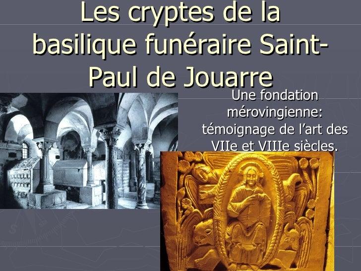 Les cryptes de la basilique funéraire Saint-Paul de Jouarre Une fondation mérovingienne: témoignage de l'art des VIIe et V...