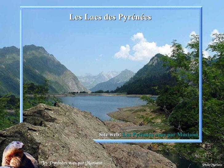Les Lacs des Pyrénées Site web:  Les Pyrénées vues par Mariano .