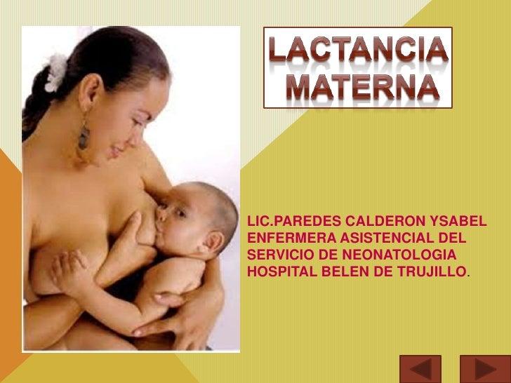 Lactancia<br /> materna<br />LIC.PAREDES CALDERON YSABEL<br />ENFERMERA ASISTENCIAL DEL<br />SERVICIO DE NEONATOLOGIA<br /...