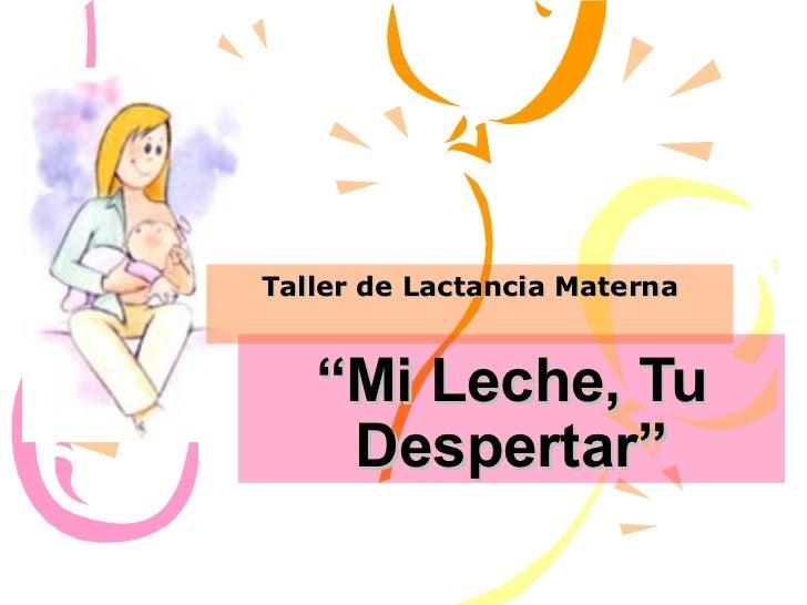"Taller de Lactancia Materna   ""Mi Leche, Tu    Despertar"""