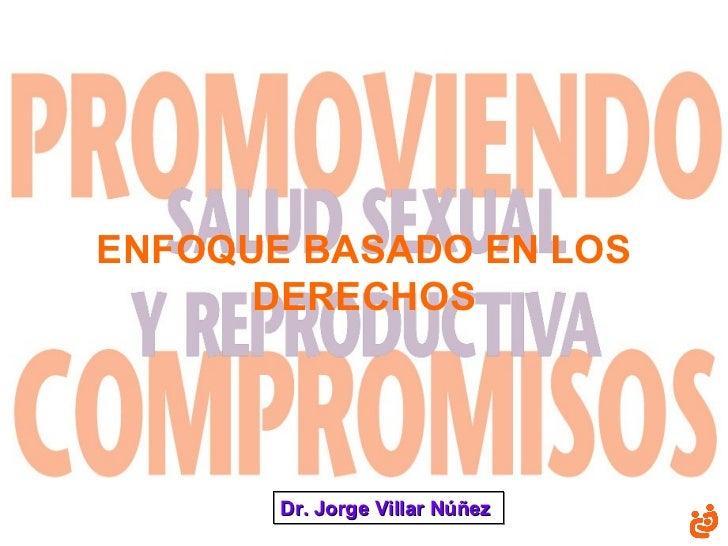 ENFOQUE BASADO EN LOS DERECHOS Dr. Jorge Villar Núñez