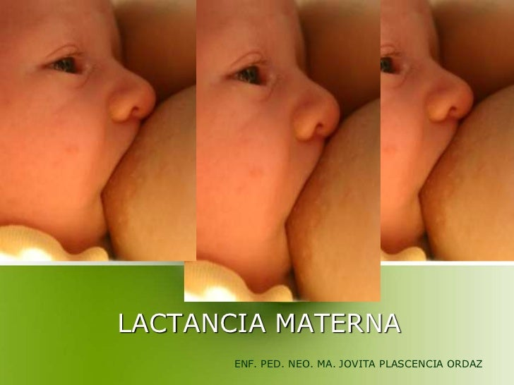LACTANCIA MATERNA       ENF. PED. NEO. MA. JOVITA PLASCENCIA ORDAZ