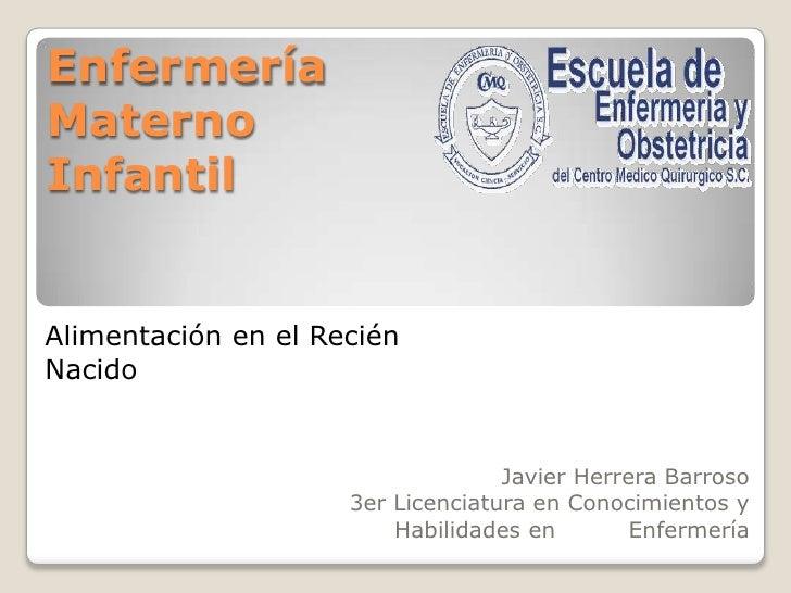 Enfermería Materno Infantil<br />Alimentación en el Recién Nacido<br />Javier Herrera Barroso<br />3er Licenciatura en Con...