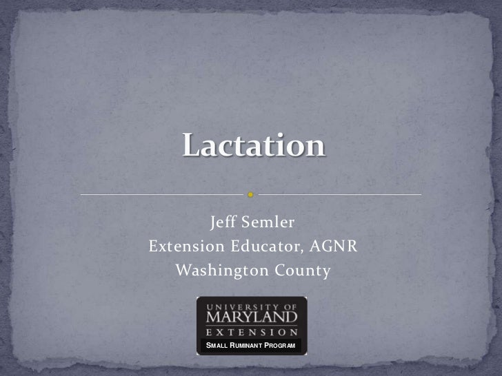 Lactation<br />Jeff Semler<br />Extension Educator, AGNR<br />Washington County<br />Small Ruminant Program<br />