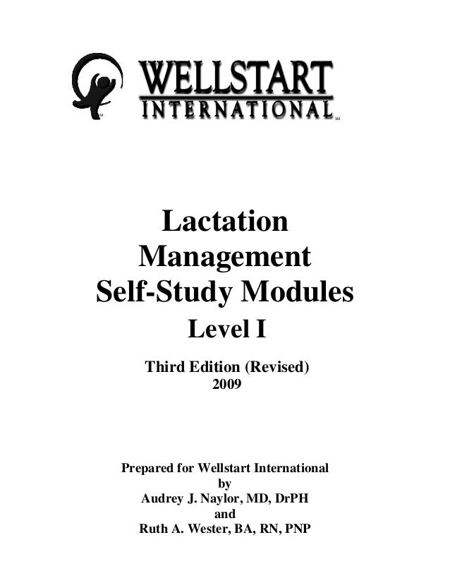 SM SM Lactation Management Self-Study Modules Level I Third Edition (Revised) 2009 Prepared for Wellstart International by...