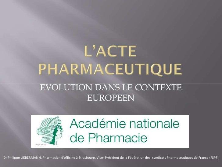 Dr Philippe LIEBERMANN, Pharmacien d'officine à Strasbourg, Vice- Président de la Fédération dessyndicats Pharmaceutiques...