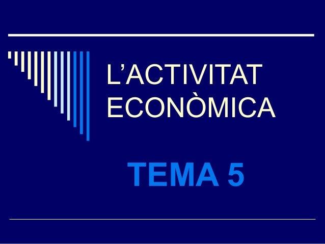 L'ACTIVITAT ECONÒMICA TEMA 5