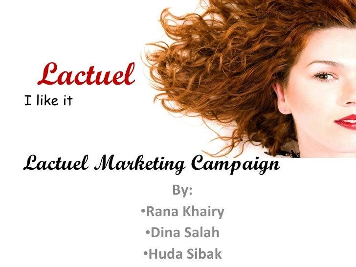 <ul><li>By: </li></ul><ul><li>Rana Khairy </li></ul><ul><li>Dina Salah </li></ul><ul><li>Huda Sibak </li></ul>Lactuel Mark...