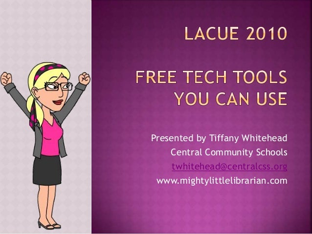 Presented by Tiffany Whitehead Central Community Schools twhitehead@centralcss.org www.mightylittlelibrarian.com
