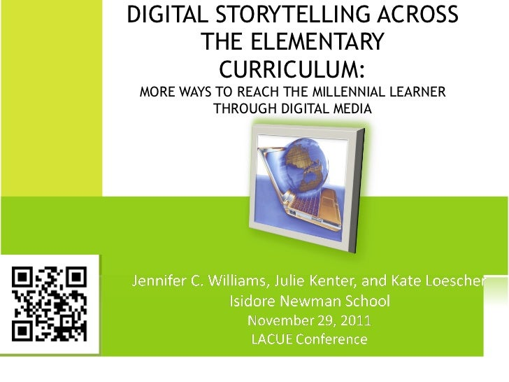 DIGITAL STORYTELLING ACROSS THE ELEMENTARY CURRICULUM: MORE WAYS TO REACH THE MILLENNIAL LEARNER THROUGH DIGITAL MEDIA