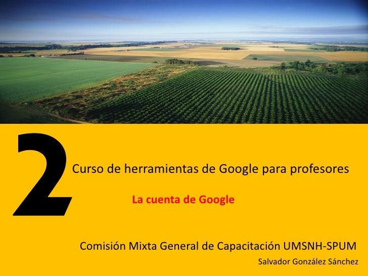 Curso de herramientas de Google para profesores            La cuenta de Google    Comisión Mixta General de Capacitación U...