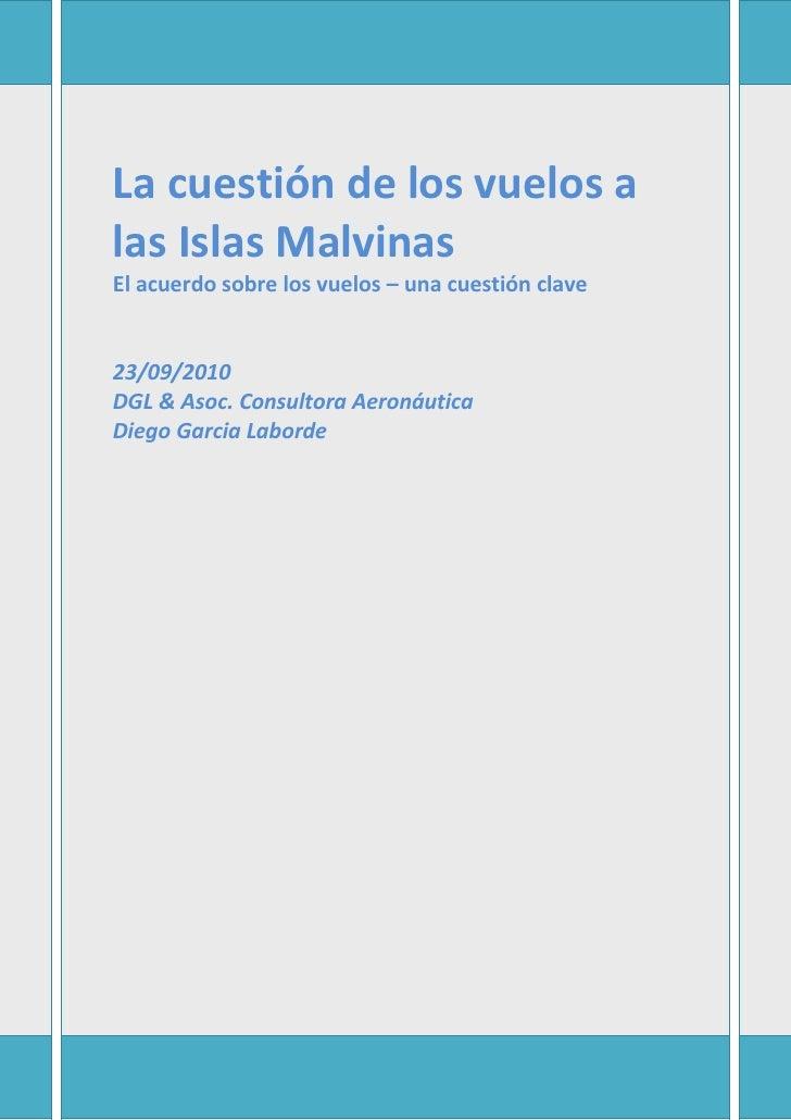La cuestión de los vuelos alas Islas MalvinasEl acuerdo sobre los vuelos – una cuestión clave23/09/2010DGL & Asoc. Consult...