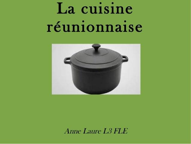 La cuisine réunionnaise Anne Laure L3 FLE