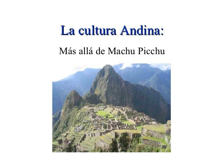 La cultura Andina: Más allá de Machu Picchu