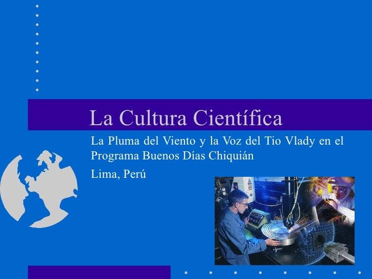 La Cultura Científica La Pluma del Viento y la Voz del Tio Vlady en el Programa Buenos Días Chiquián Lima, Perú