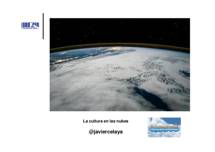 La cultura en las nubes  @javiercelaya
