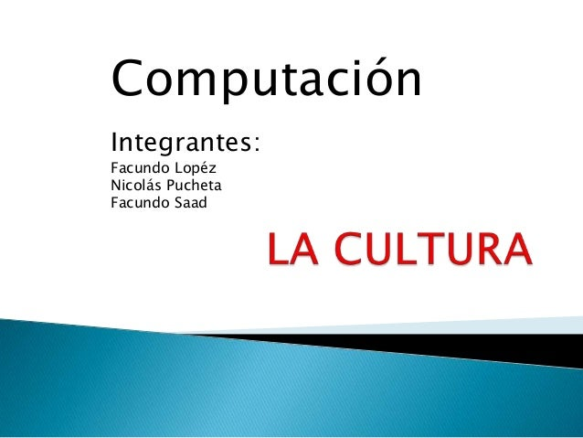 Computación Integrantes: Facundo Lopéz Nicolás Pucheta Facundo Saad