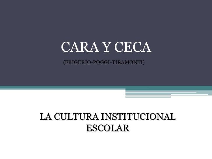 CARA Y CECA    (FRIGERIO-POGGI-TIRAMONTI)LA CULTURA INSTITUCIONAL        ESCOLAR
