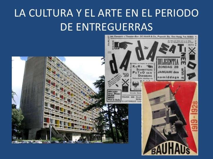 LA CULTURA Y EL ARTE EN EL PERIODO        DE ENTREGUERRAS
