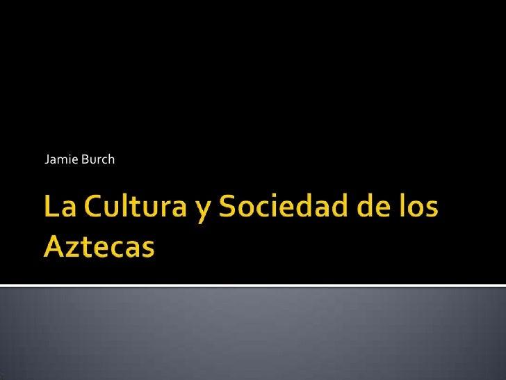 La Cultura Y Sociedad De Los Aztecas