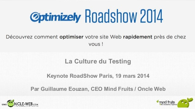 La Culture du Testing Keynote RoadShow Paris, 19 mars 2014 Par Guillaume Eouzan, CEO Mind Fruits / Oncle Web