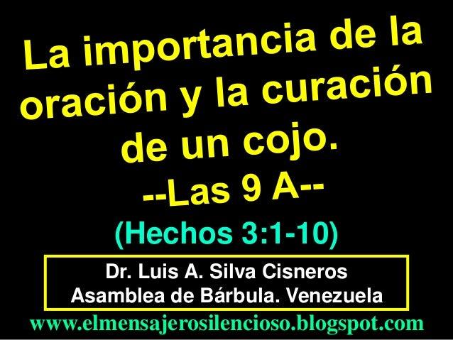 (Hechos 3:1-10) Dr. Luis A. Silva Cisneros Asamblea de Bárbula. Venezuela  www.elmensajerosilencioso.blogspot.com
