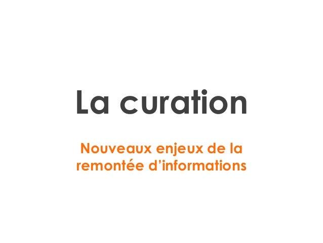 La curation Nouveaux enjeux de la remontée d'informations