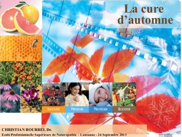 C. BOURREL SEPT. 2012 La cure d'automne CHRISTIAN BOURREL Dr. Ecole Professionnelle Supérieure de Naturopathie – Lausanne ...
