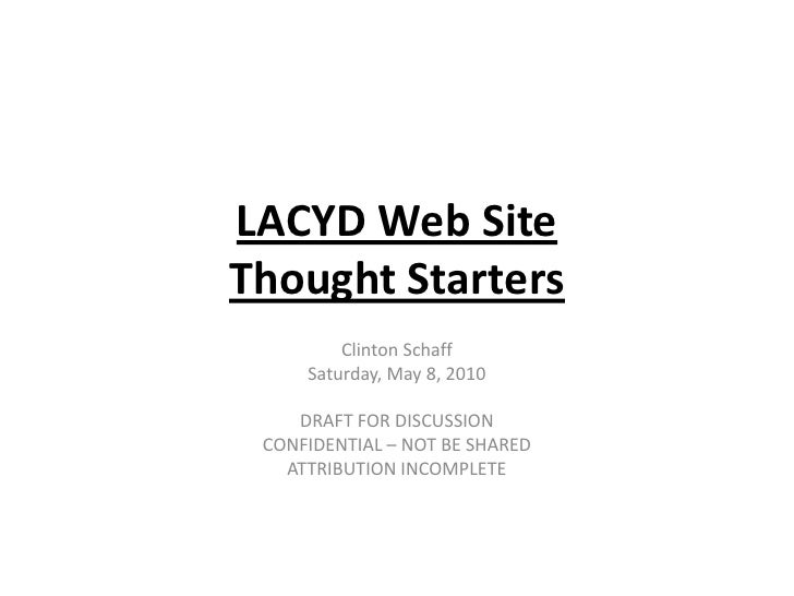 LACYD Web SiteThought Starters<br />Clinton Schaff<br />Saturday, May 8, 2010<br />DRAFT FOR DISCUSSION<br />CONFIDENTIAL ...