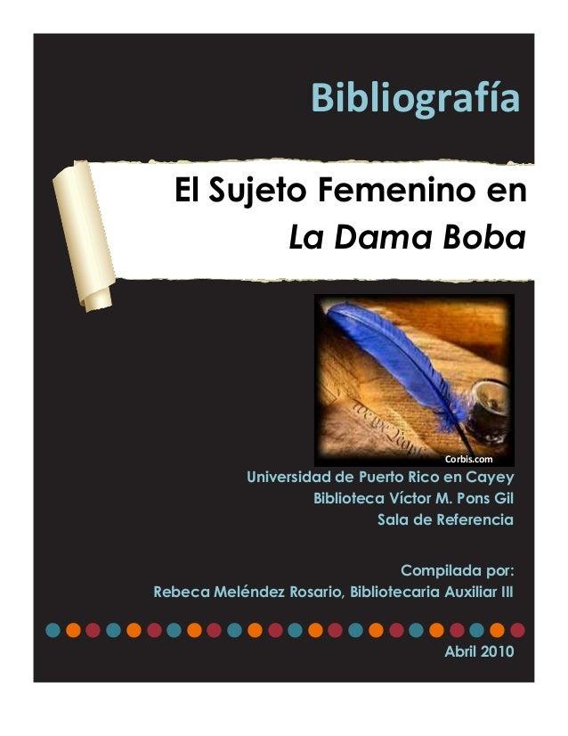 El Sujeto Femenino en La Dama Boba Universidad de Puerto Rico en Cayey Biblioteca Víctor M. Pons Gil Sala de Referencia Co...