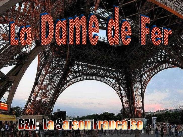 La Dame de Fer BZN:  La Saison Francaise