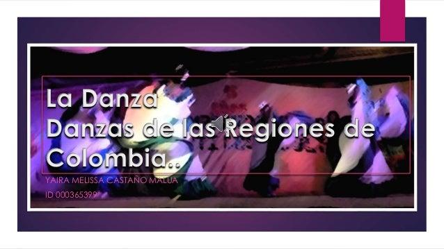 La Danza Danzas de las Regiones de Colombia.. YAIRA MELISSA CASTAÑO MALUA ID 000365399
