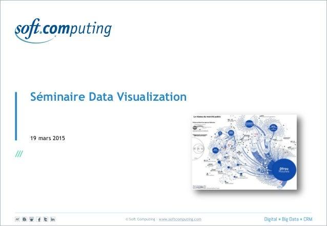 © Soft Computing – www.softcomputing.com Séminaire Data Visualization 19 mars 2015