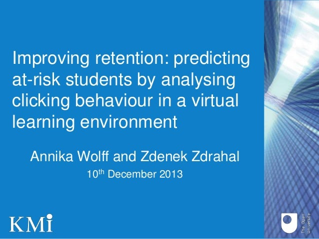 Improving retention: predicting at-risk students by analysing clicking behaviour in a virtual learning environment Annika ...