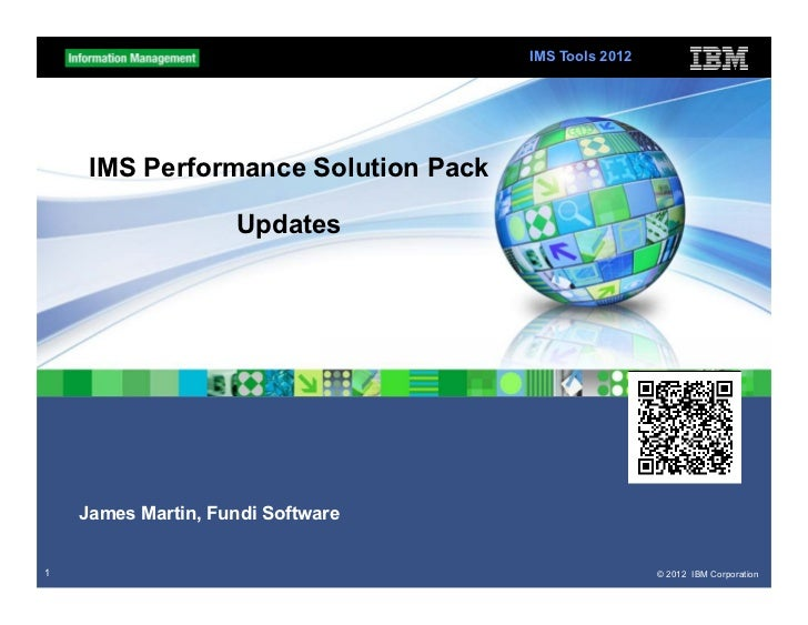 IMS Tools 2012     IMS Performance Solution Pack                    Updates    James Martin, Fundi Software1              ...